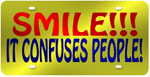 Smile - It Confuses People!