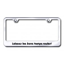 Laissez les bons temps rouler - Chrome Laser Etched License Plate Frame