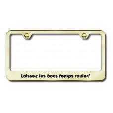 Laissez les bons temps rouler - Gold Laser Etched License Plate Frame