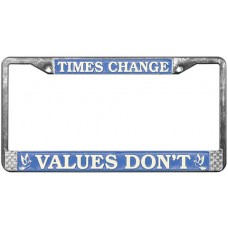 Times Changes, Values Don't License Plate Frame